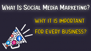 What Is Social Media Marketing – A Complete Guide 2021