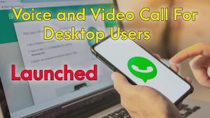 Whatsapp Voice and Video Call For Desktop Users (New Feature Launched)