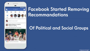 Facebook Started Removing Recommendations For Political And Social Groups Globally