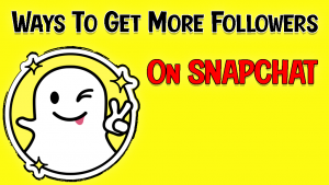 How To Get More Followers On Snapchat Organically 2021