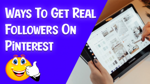 Effortless Ways To Get Real Followers On Pinterest 2021