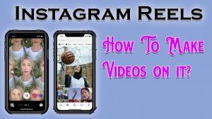 What are Instagram Reels? How To Make Videos On It?