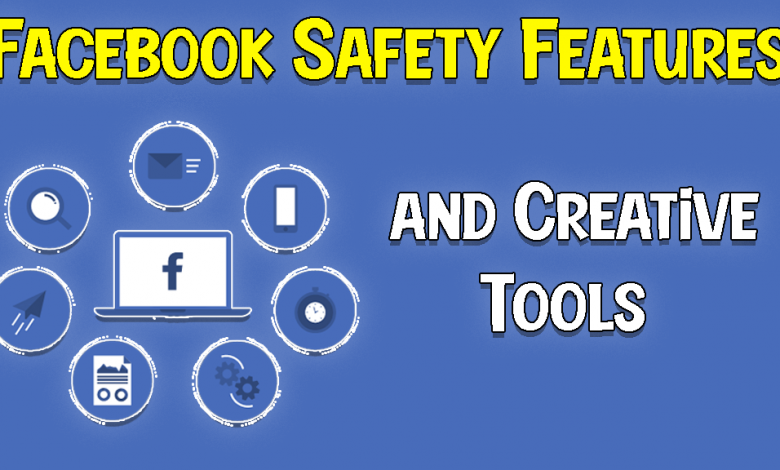 Facebook Safety Features and Creative Tools (New Tools)