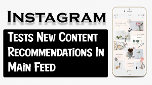 Instagram Tests New Content Recommendations In Main Feed